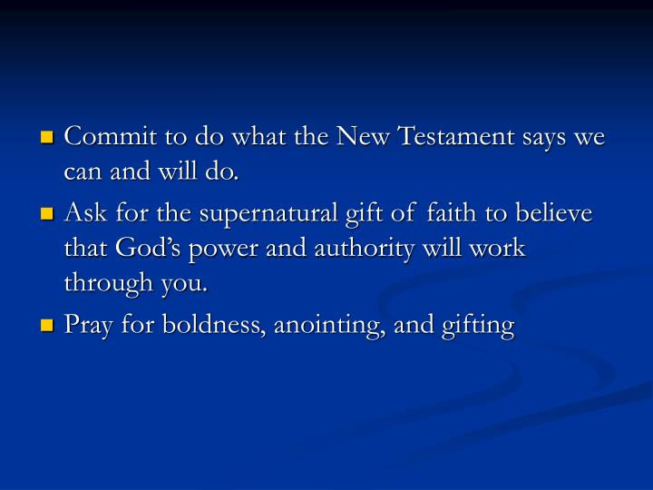 Commit to do what the New Testament says we can and will do.
