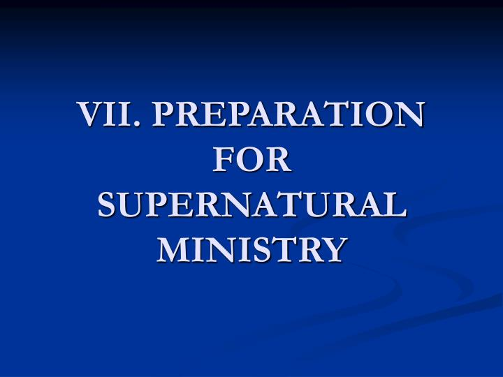 Vii preparation for supernatural ministry