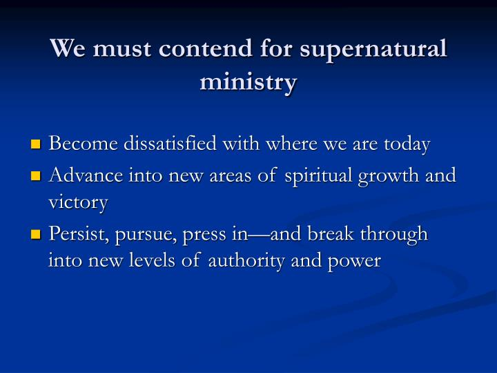 We must contend for supernatural ministry