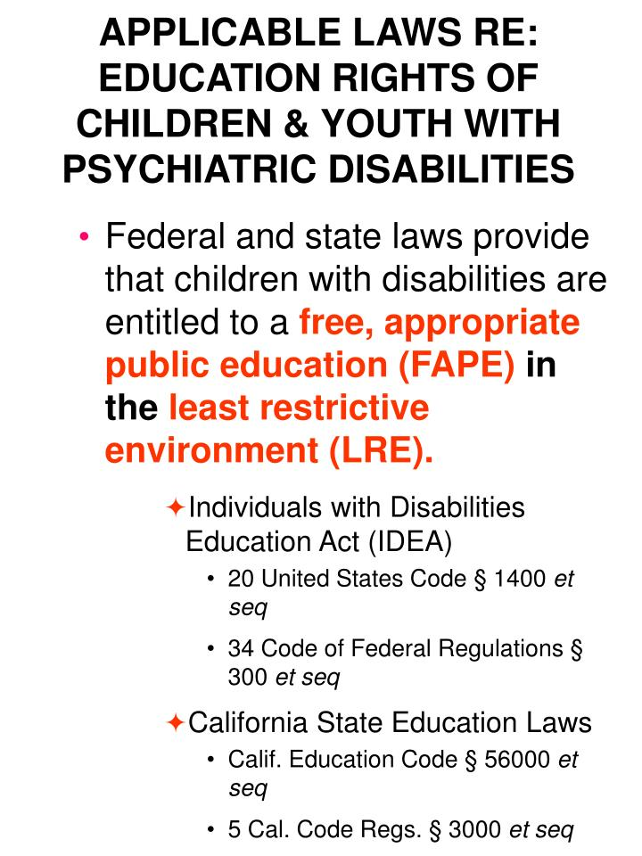 APPLICABLE LAWS RE: EDUCATION RIGHTS OF CHILDREN & YOUTH WITH PSYCHIATRIC DISABILITIES