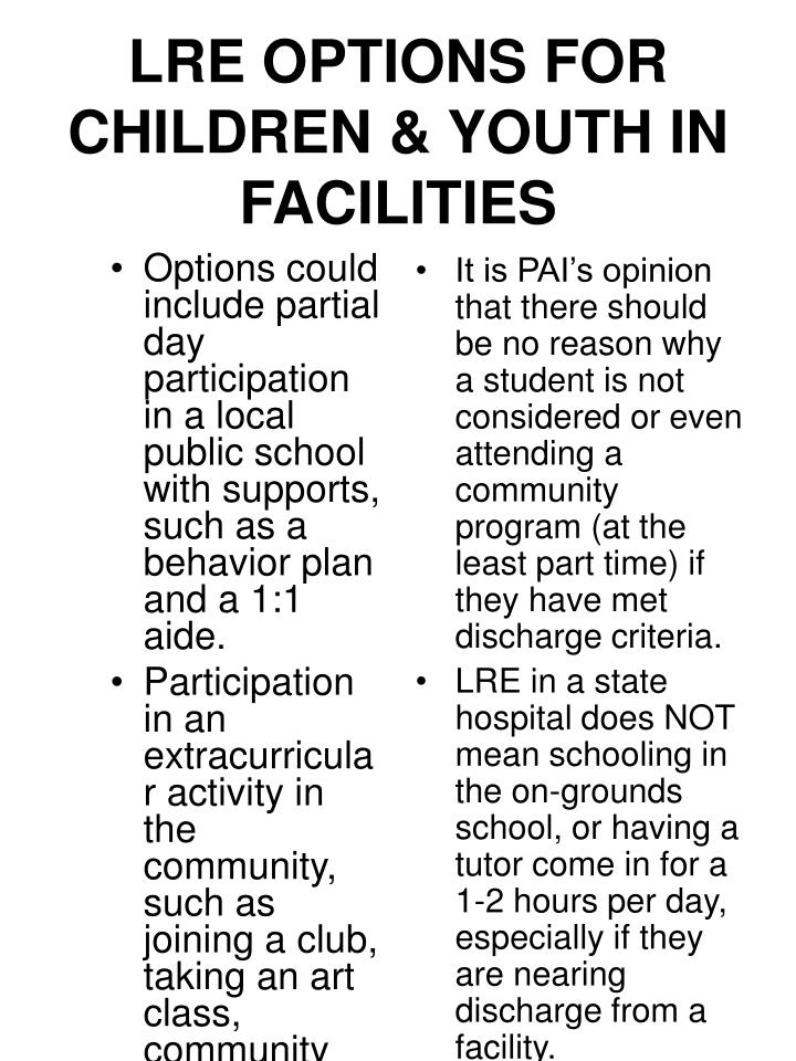 Options could include partial day participation in a local public school with supports, such as a behavior plan and a 1:1 aide.