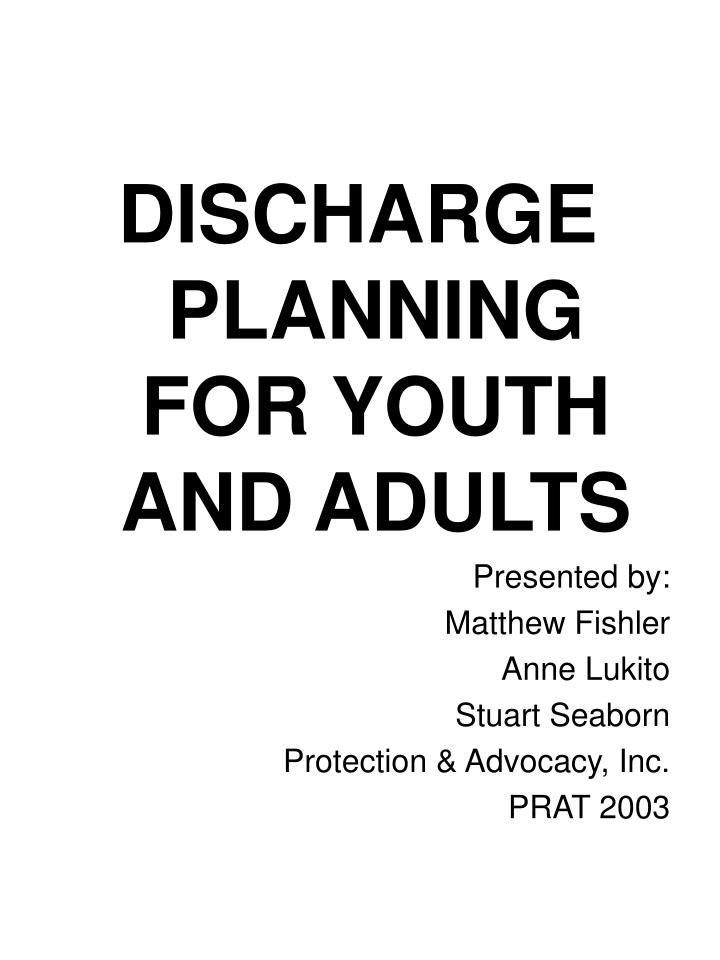 DISCHARGE PLANNING FOR YOUTH AND ADULTS