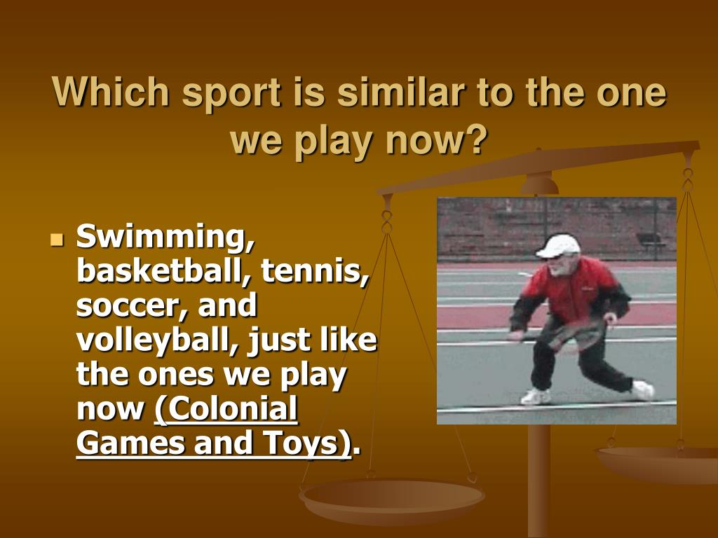Which sport is similar to the one we play now?