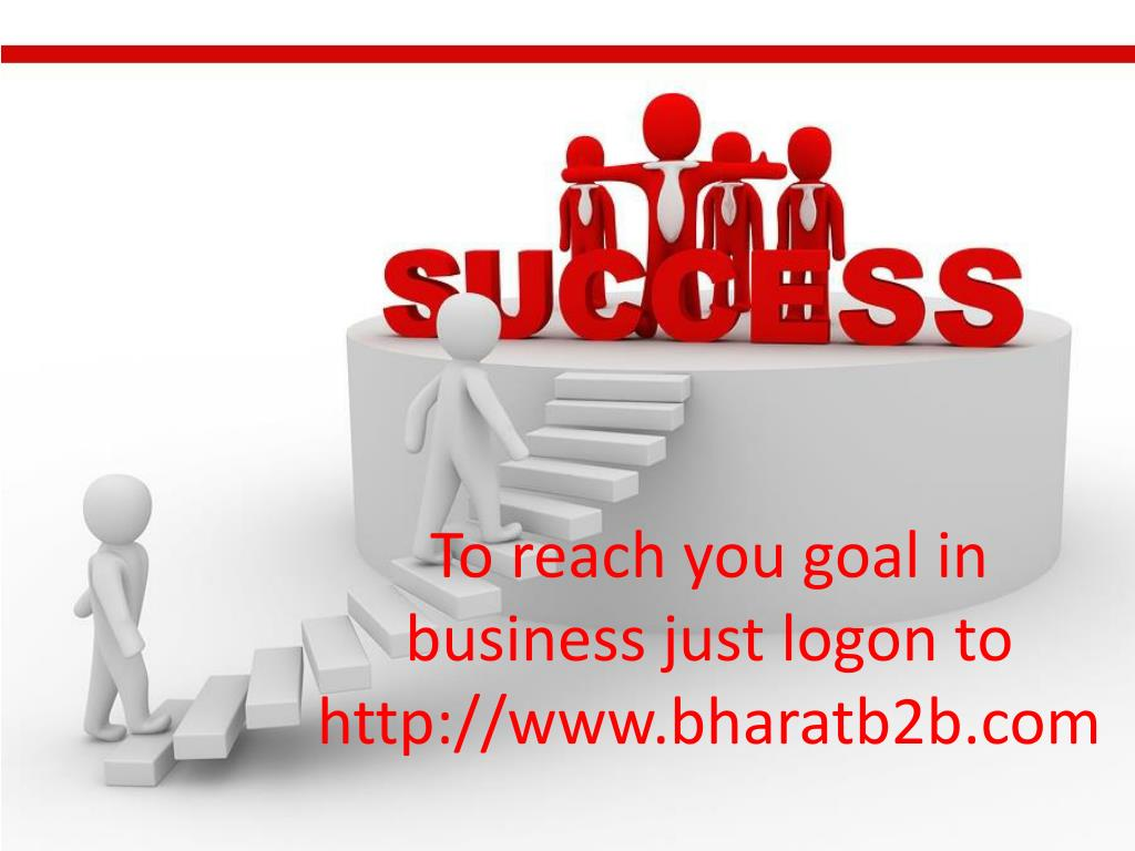 To reach you goal in business just logon to http://www.bharatb2b.com