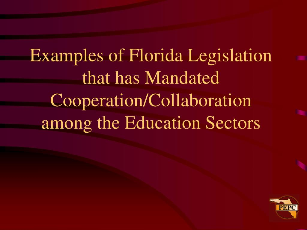 Examples of Florida Legislation that has Mandated Cooperation/Collaboration among the Education Sectors