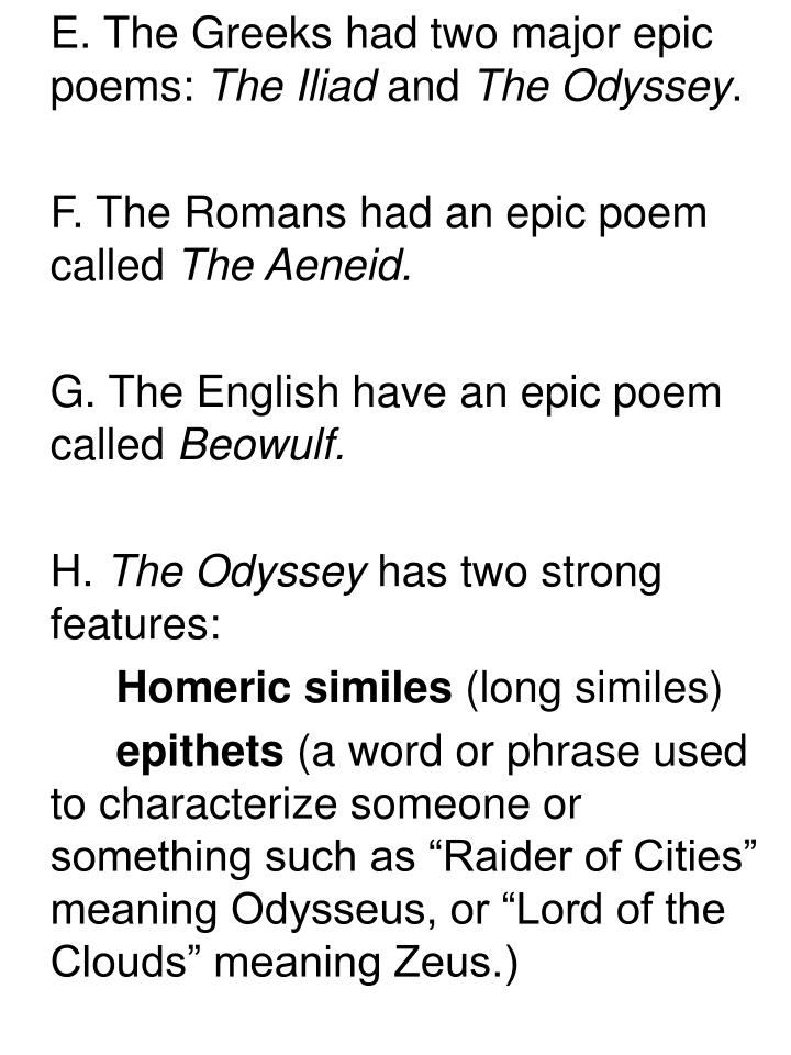 E. The Greeks had two major epic poems: