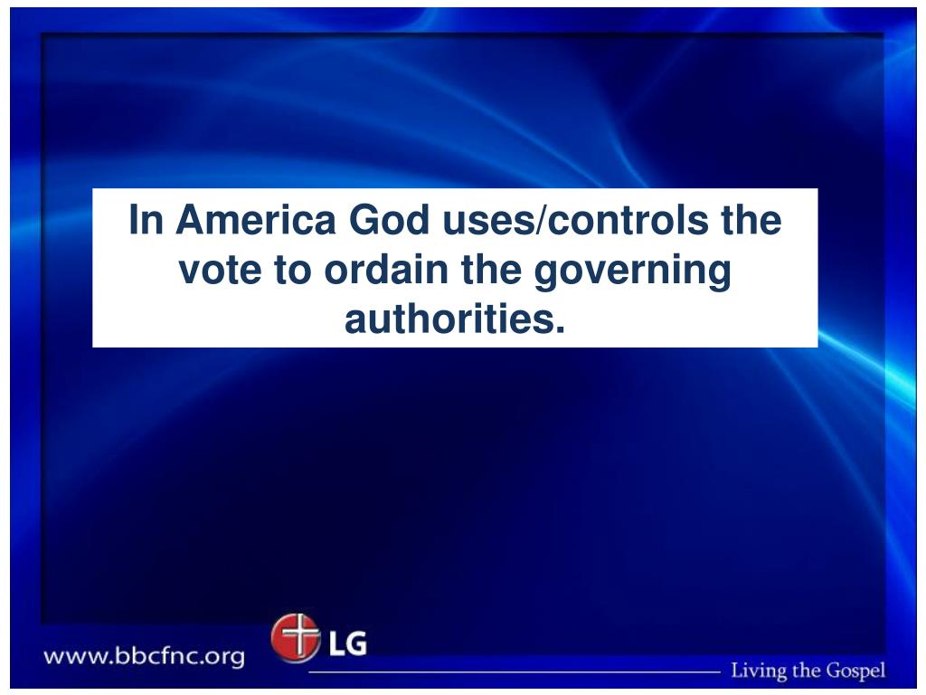 In America God uses/controls the vote to ordain the governing authorities.