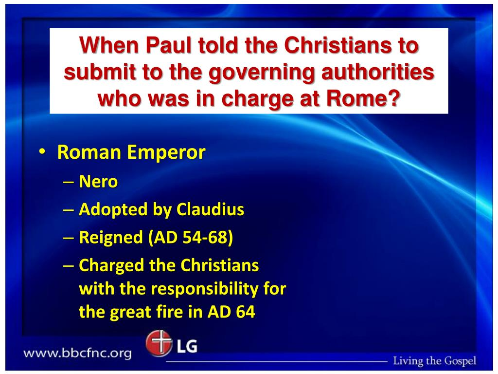 When Paul told the Christians to submit to the governing authorities who was in charge at Rome?