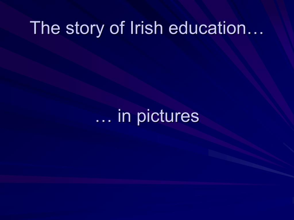 The story of Irish education…