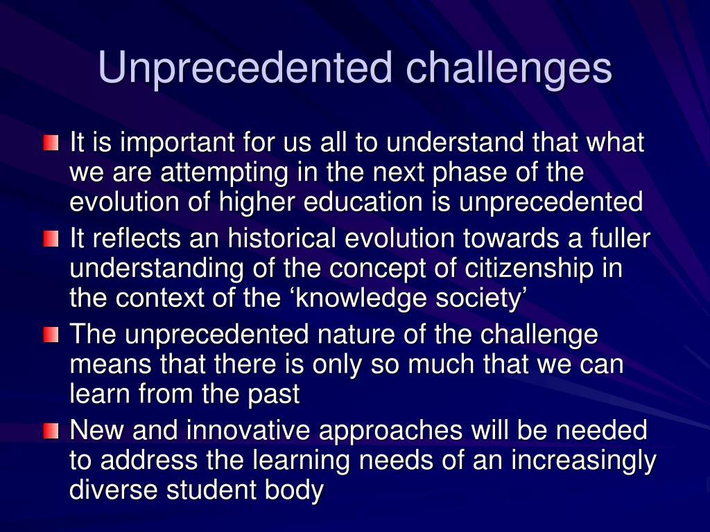 Unprecedented challenges