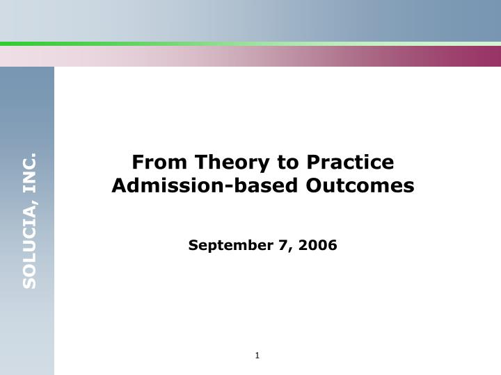 From theory to practice admission based outcomes september 7 2006