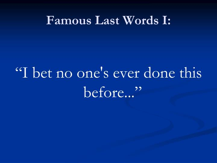 Famous Last Words I: