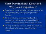 what darwin didn t know and why was it important