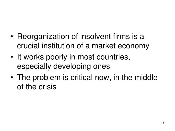Reorganization of insolvent firms is a crucial institution of a market economy