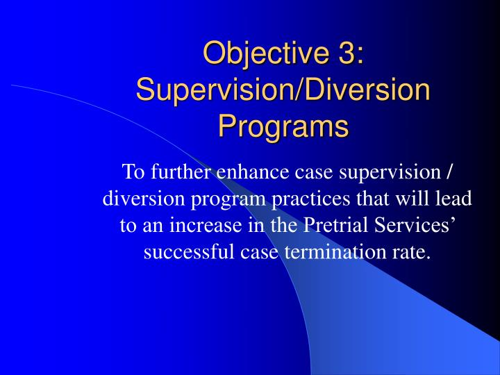 Objective 3: Supervision/Diversion Programs