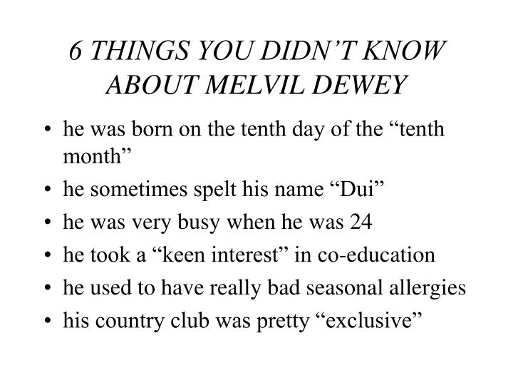 6 THINGS YOU DIDN'T KNOW ABOUT MELVIL DEWEY