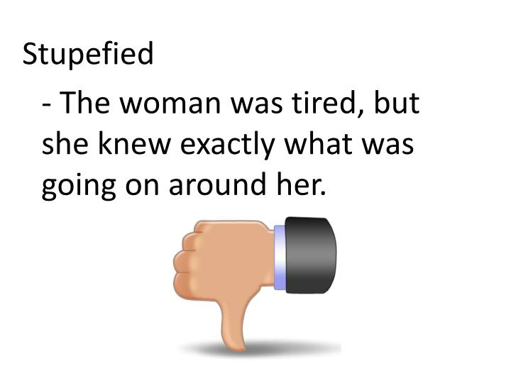 Stupefied