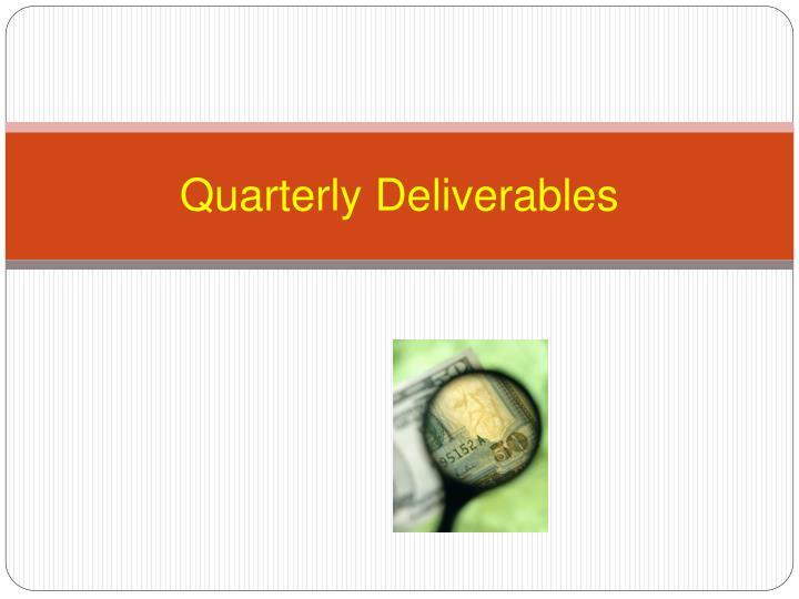 Quarterly Deliverables