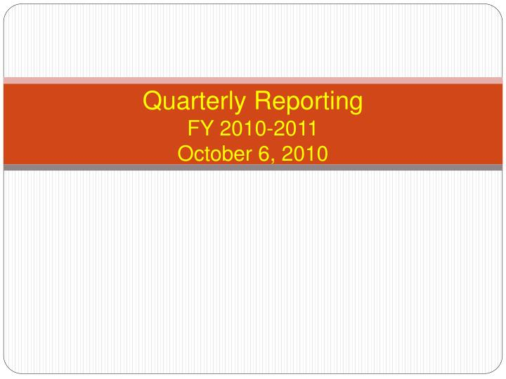 Quarterly reporting fy 2010 2011 october 6 2010