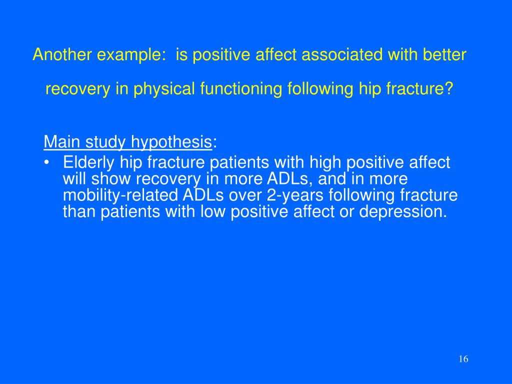 Another example:  is positive affect associated with better recovery in physical functioning following hip fracture?
