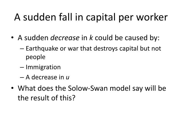 A sudden fall in capital per worker