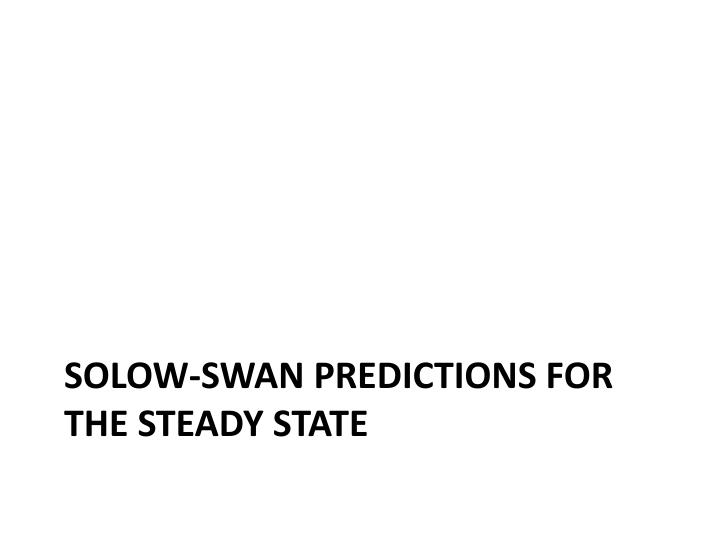 Solow-swan predictions for the steady state