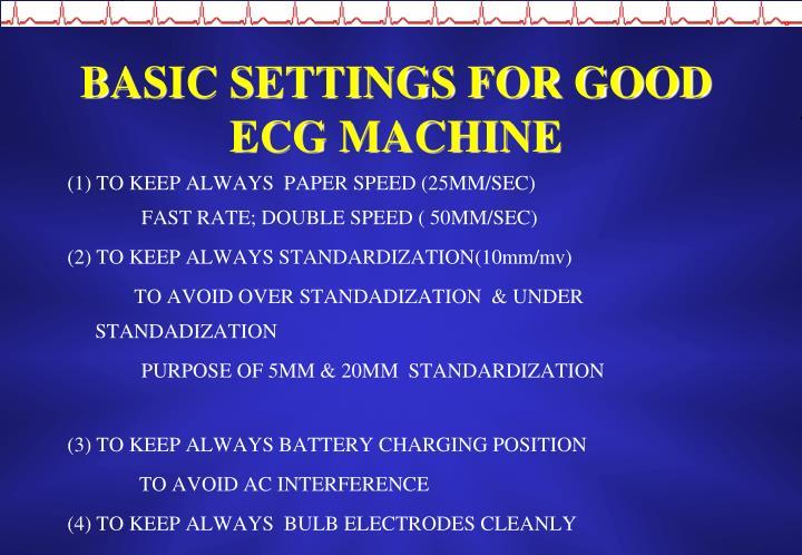 BASIC SETTINGS FOR GOOD ECG MACHINE