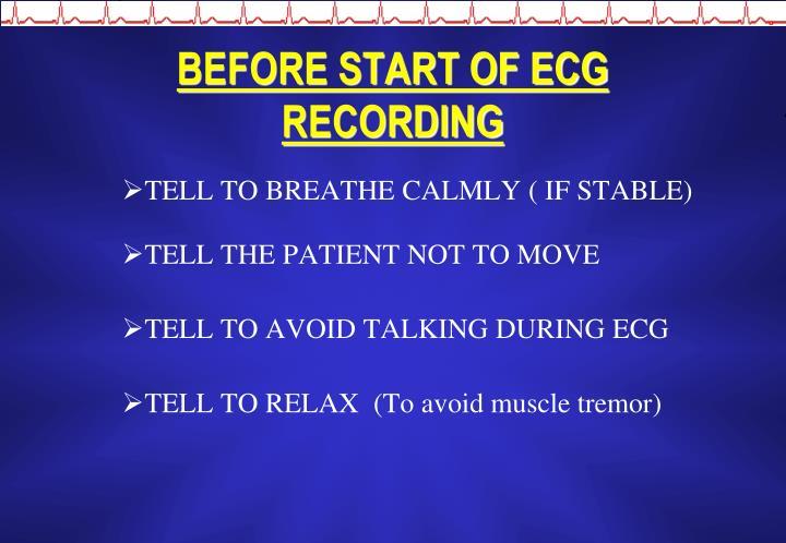 BEFORE START OF ECG RECORDING