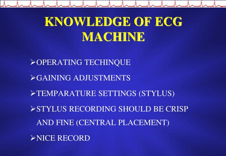 KNOWLEDGE OF ECG MACHINE