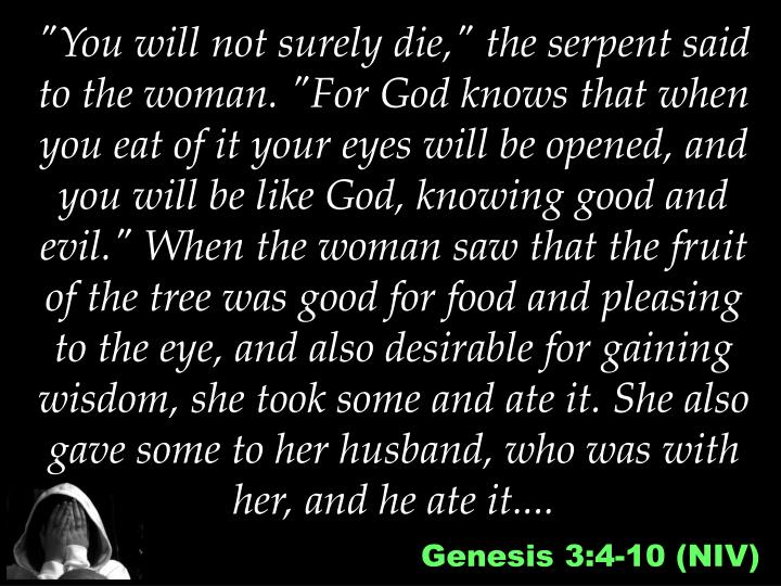 """You will not surely die,"" the serpent said to the woman. ""For God knows that when you eat of it you..."