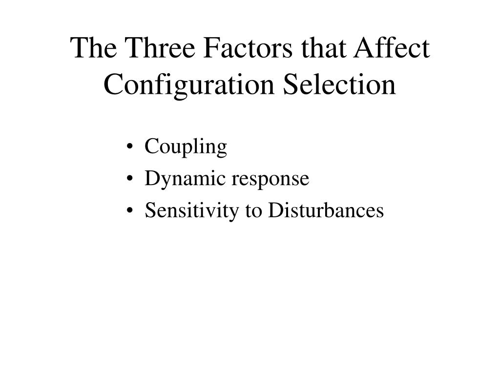 The Three Factors that Affect Configuration Selection