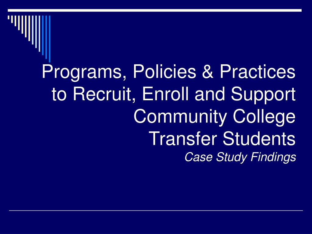 Programs, Policies & Practices to Recruit, Enroll and Support Community College