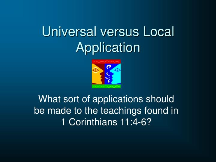 Universal versus Local Application