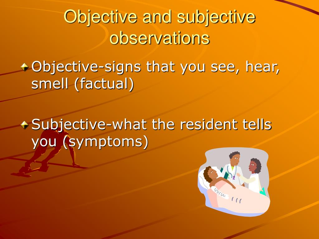 Objective and subjective observations