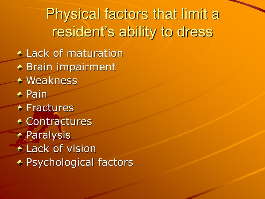 Physical factors that limit a resident's ability to dress