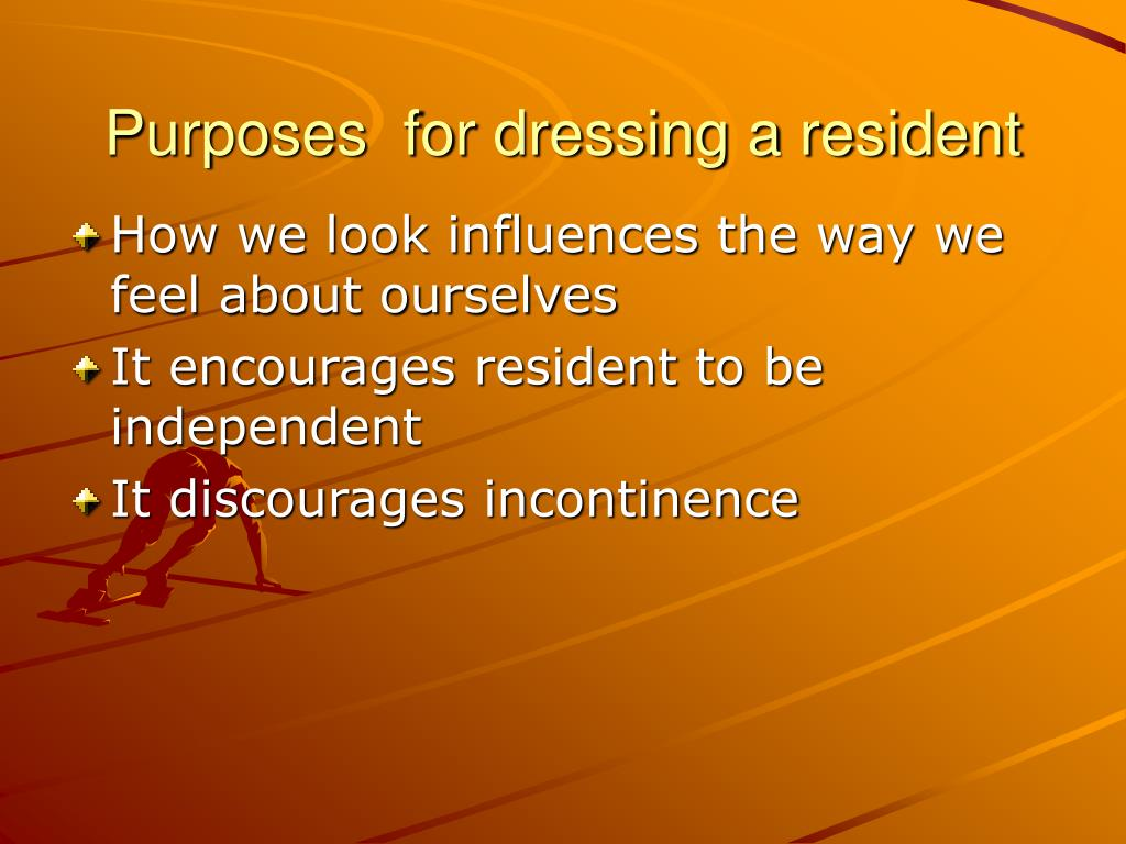 Purposes  for dressing a resident