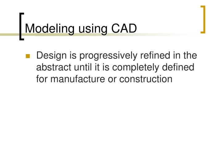 Modeling using CAD