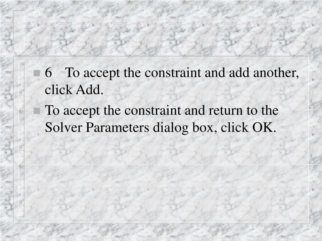 6	To accept the constraint and add another, click Add.