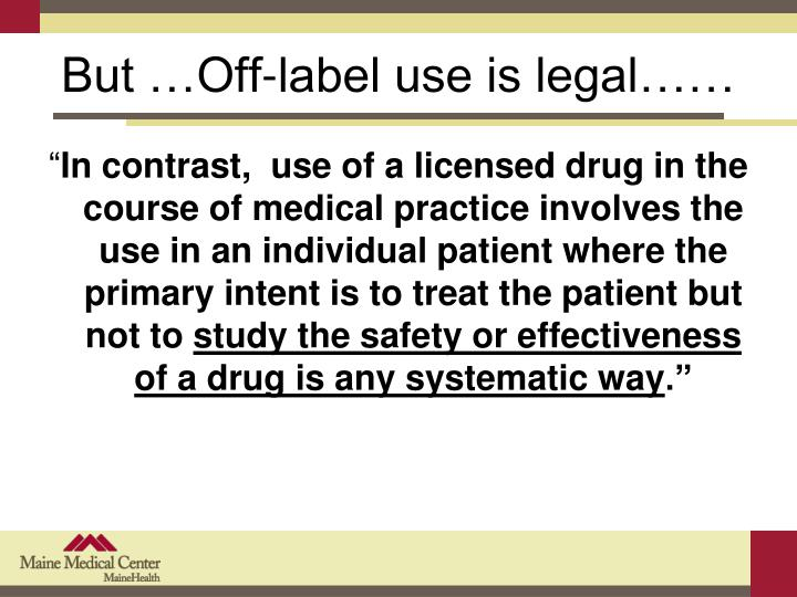 But …Off-label use is legal……