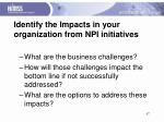 identify the impacts in your organization from npi initiatives
