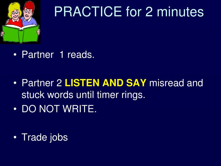 PRACTICE for 2 minutes