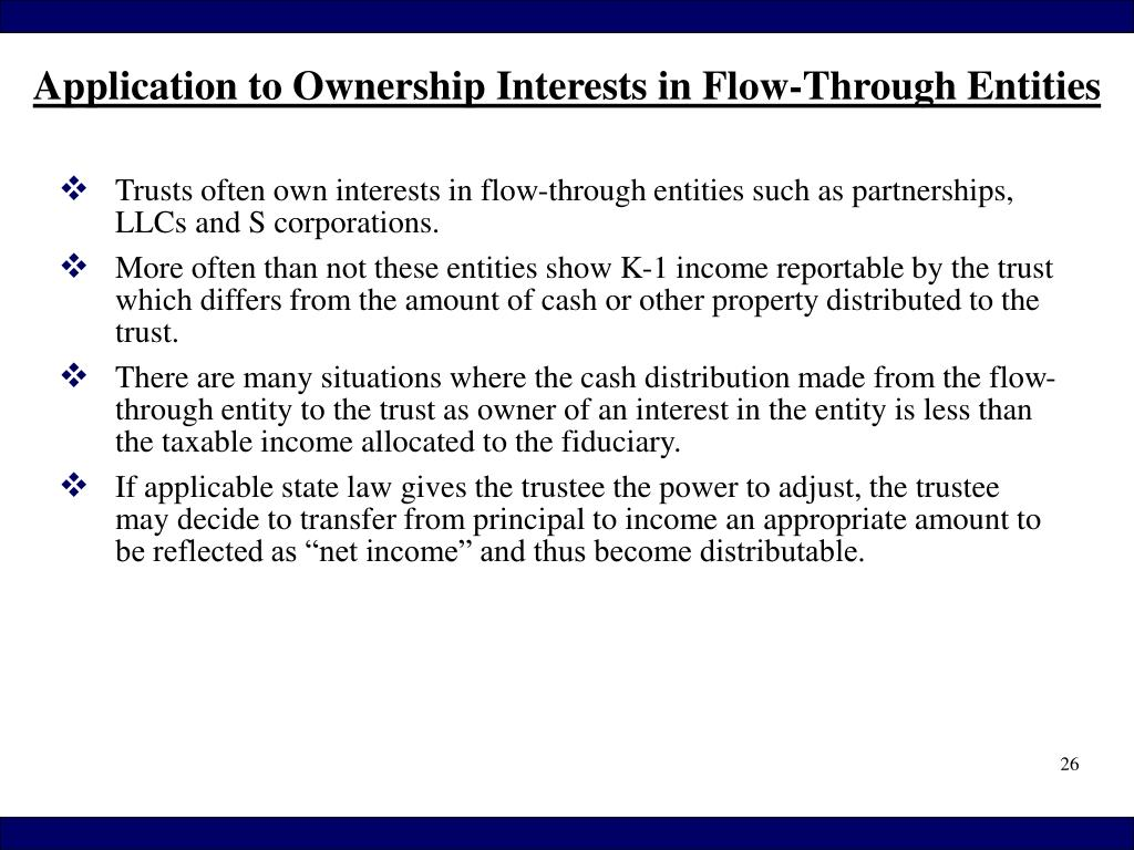 Trusts often own interests in flow-through entities such as partnerships, LLCs and S corporations.