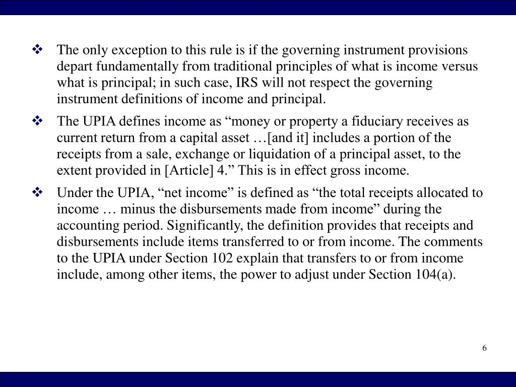 The only exception to this rule is if the governing instrument provisions depart fundamentally from traditional principles of what is income versus what is principal; in such case, IRS will not respect the governing instrument definitions of income and principal.