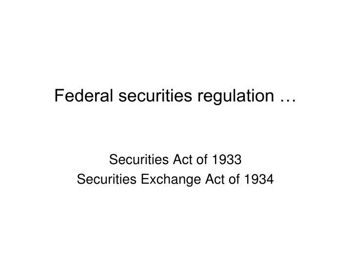 Federal securities regulation …