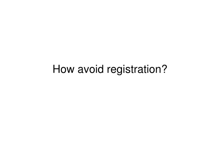 How avoid registration?