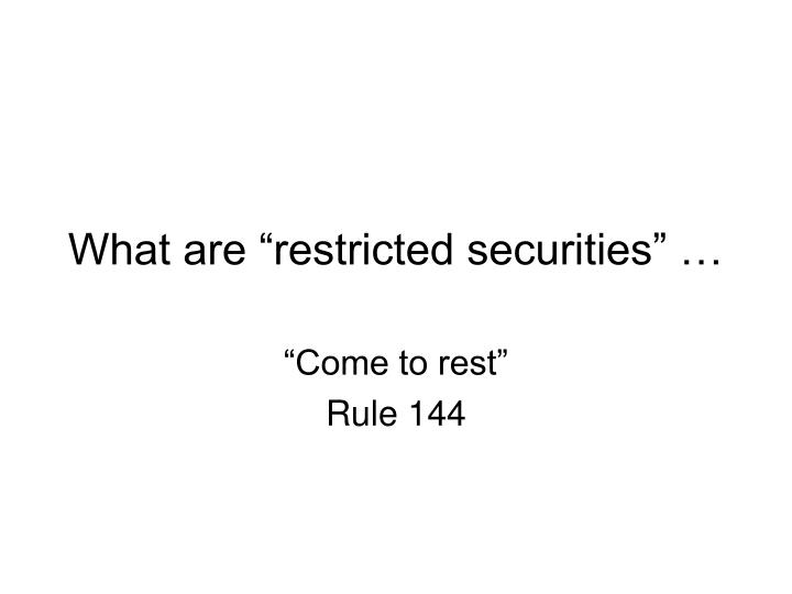 "What are ""restricted securities"" …"