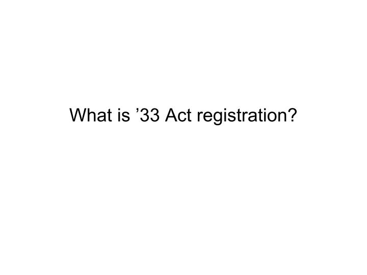 What is '33 Act registration?