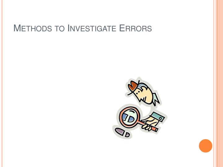Methods to Investigate Errors