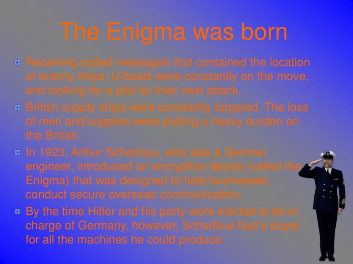 The enigma was born