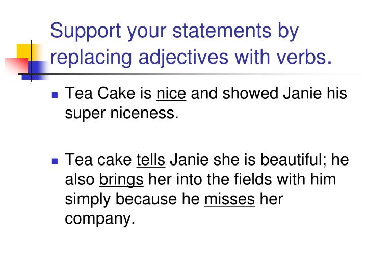 Support your statements by replacing adjectives with verbs
